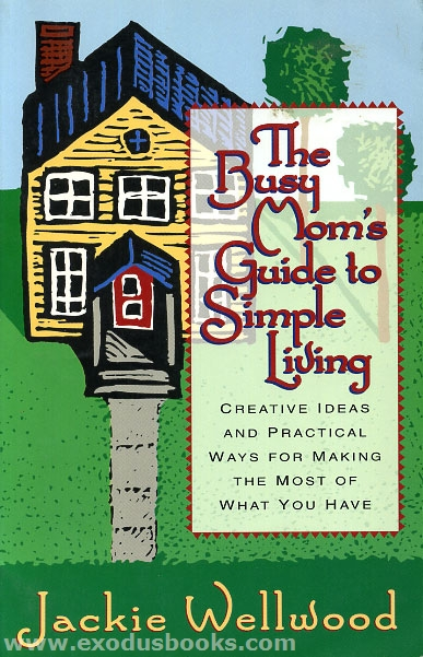 Busy mom 39 s guide to simple living exodus books for The simple guide to a minimalist life