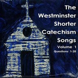Westminster Shorter Catechism Songs Volume 1 - CD