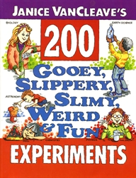 Janice VanCleave's 200 Gooey, Slippery, Slimy, Weird and Fun Experiments