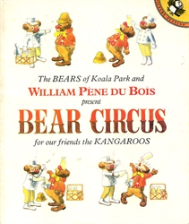 Bears of Koala Park and William Pene du Bois Present Bear Circus for Our Friends the Kangaroos