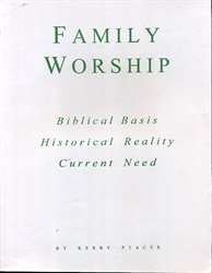 Family Worship: Biblical Basis, Historical Reality, Current Need