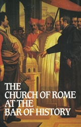 Church of Rome at the Bar of History