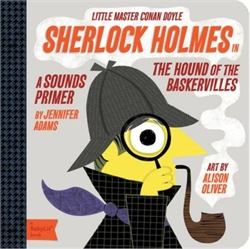 Sherlock Holmes in the Hound of the Baskervilles: A BabyLit Sounds Primer