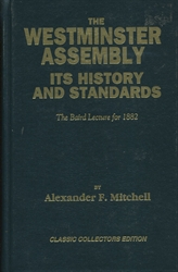 Westminster Assembly Its History and Standards