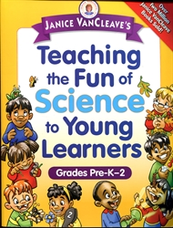 Janice VanCleave's Teaching the Fun of Science to Young Learners