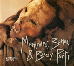 Mummies, Bones, & Body Parts