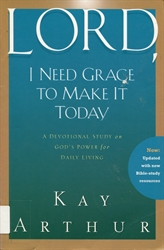 Lord, I Need Grace to Make It Today