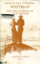 Marcus and Narcissa Whitman and the Opening of Old Oregon Vol. II