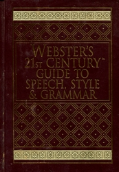 Webster's 21st Century Guide to Speech, Style, & Grammar