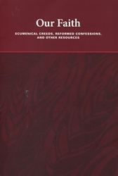 Our Faith: Ecumenical Creeds and Reformed Confessions