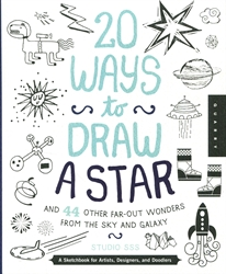 20 Ways to Draw a Star and 44 Other Far-Out Wonders from the Sky and Galaxy
