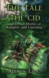 Tale of the Cid: and Other Stories of Knights and Chivalry