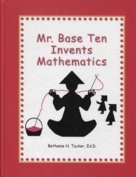 Mr. Base Ten Invents Mathematics