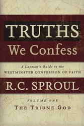 Truths We Confess Volume One: The Triune God
