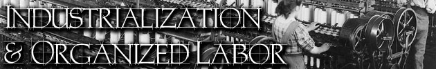 Industrialization & Organized Labor