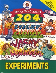 Janice VanCleave's 204 Sticky, Gloppy, Wacky & Wonderful Experiments
