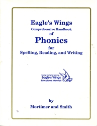 Eagle's Wings Comprehensive Handbook of Phonics for Spelling, Reading, and Writing