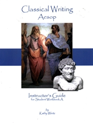 Classical Writing: Aesop - Instructor's Guide for Student Workbook A