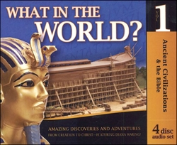 Ancient Civilizations & the Bible - What in the World? CDs