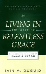 Living In the Grip of Relentless Grace