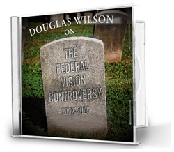 Douglas Wilson on the Federal Vision Controversy - CDs
