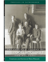 Letters and Lessons of Theodore Roosevelt for His Sons