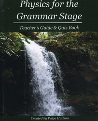 Physics for the Grammar Stage - Teacher's Guide & Quiz Book