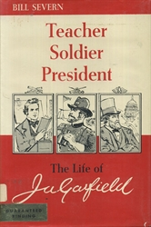 Teacher, Soldier, President: The Life of James A. Garfield