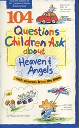 104 Questions Children Ask about Heaven & Angels with Answers from the Bible