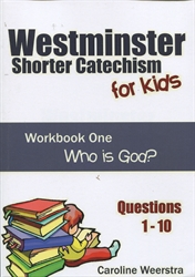 Westminster Shorter Catechism for Kids - Workbook 1: Who Is God?