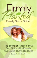 Firmly Planted: Books of Moses Part 2 - Family Study Guide