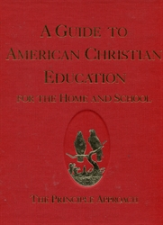 Guide to American Christian Education for the Home and School: The Principle Approach