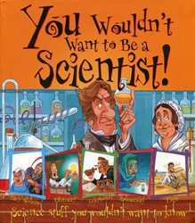You Wouldn't Want to Be a Scientist!
