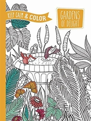 Keep Calm and Color: Gardens of Delight - Coloring Book