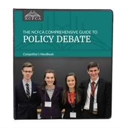 NCFCA Comprehensive Guide to Policy Debate - Competitor's Handbook